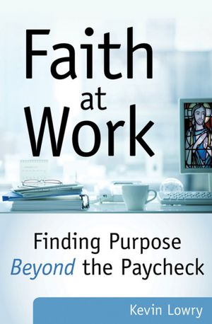Faith at Work: Finding Purpose Beyond the Paycheck