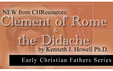 """Clement of Rome and the Didache"" by Dr. Kenneth J. Howell"