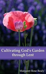 Cultivating God's Garden through Lent by Margaret Rose Healy