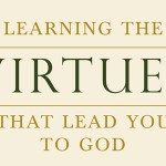 """Learning the Virtues that Lead You to God"" by Romano Guardini"