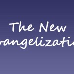 The New Evangelization: Not a Strategy or Program, but a Person – Part 2
